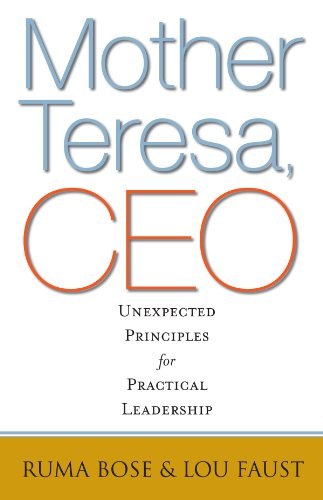 Mother Teresa, CEO: Unexpected Principles for Practical Leadership