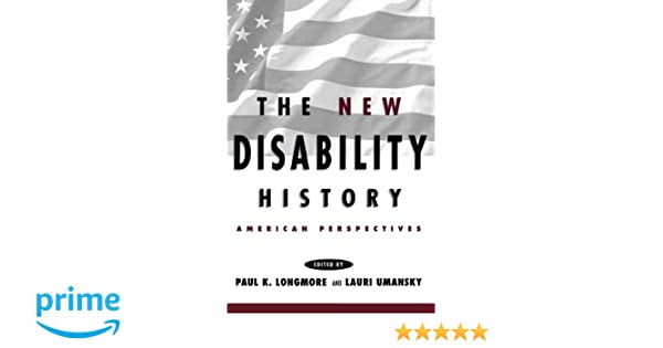 The new disability history american perspectives the history of the new disability history american perspectives the history of disability paul k longmore lauri umansky 9780814785645 amazon books fandeluxe Gallery