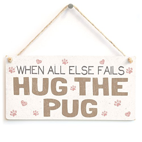 Meijiafei When All Else Fails Hug The Pug - Dog Sign / Plaque (Pug Plaque)
