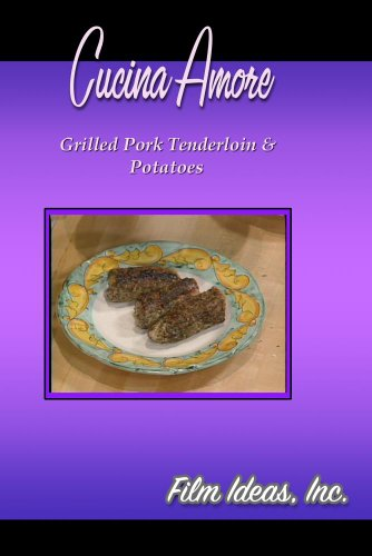Cucina Amore: Grilled Pork Tenderloin & Potatoes