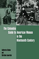 The Columbia Guide to American Women in the Nineteenth Century (Columbia Guides to American History and Cultures)