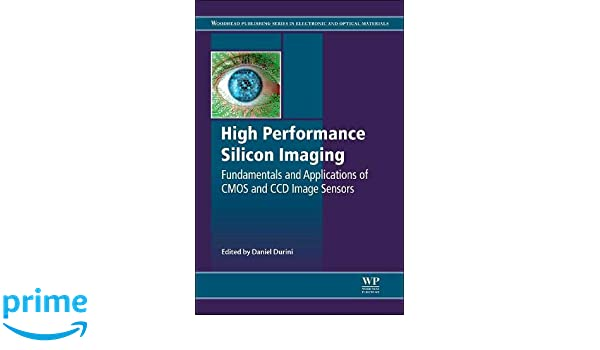 High Performance Silicon Imaging: Fundamentals and Applications of CMOS and CCD sensors (Woodhead Publishing Series in Electronic and Optical Materials): ...