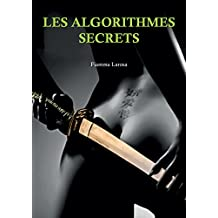 LES ALGORITHMES SECRETS (French Edition)