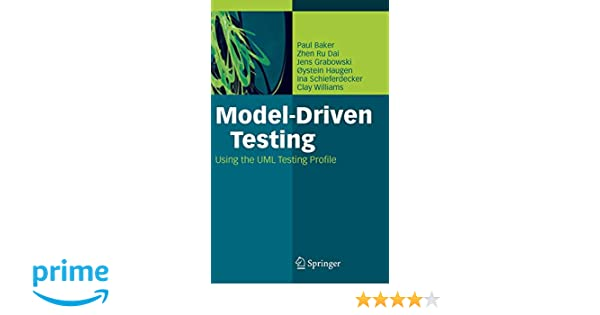 Model-driven testing : using the UML testing Profile