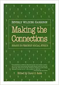 making the connections essays in feminist social ethics Making the connections has 0 ratings and 1 review melanie said: see essay by beverly wildung harrison, the power of anger in the work of love: christia.