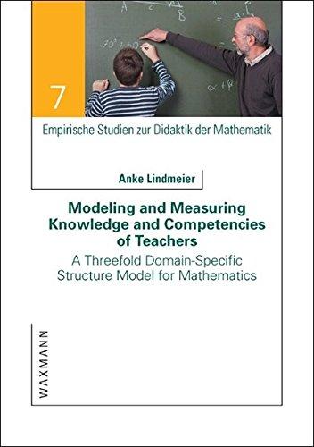 Modeling and Measuring Knowledge and Competencies of Teachers: A Threefold Domain-Specific Structure Model for Mathematics (Empirische Studien Zur Didaktik Der Mathematik) ebook