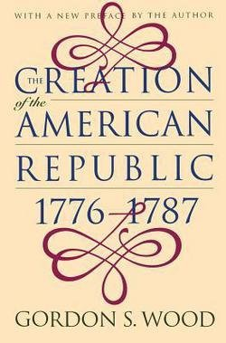 Gordon S. Wood: Creation of the American Republic, 1776-1787 (Paperback - Revised Ed.); 1998 Edition