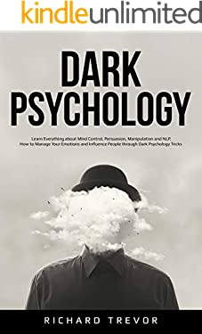 Dark Psychology: Learn Everything about Mind Control, Persuasion, Manipulation and NLP. How to Manage Your Emotions and Influence People through Dark Psychology Tricks.
