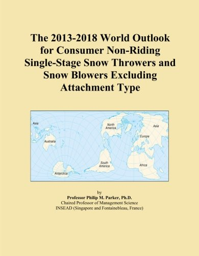 The 2013-2018 World Outlook for Consumer Non-Riding Single-Stage Snow Throwers...