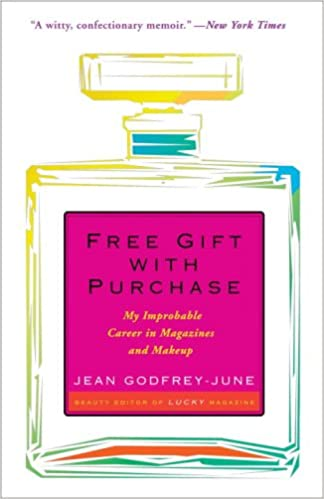 Free Gift with Purchase: My Improbable Career in Magazines and Makeup: Jean Godfrey-June: 9780307237491: Amazon.com: Books