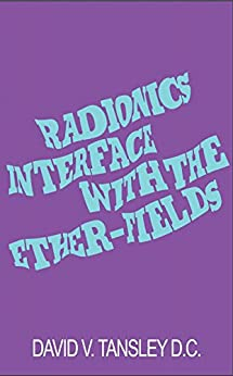 Radionics Interface Ether Fields David Tansley ebook