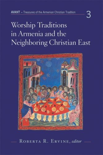 Worship Traditions in Armenia And the Neighboring Christian East: An International Symposium in Honor of the 40th Anniversary of St. Nersess Armenian Seminary (Avant) Roberta R. Ervine
