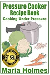 Pressure Cooker Recipe Book: Fast Cooking Under Extreme Pressure Paperback