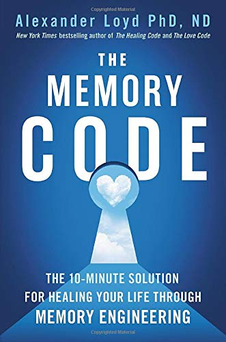 The Memory Code: The 10-Minute Solution for Healing Your Life Through Memory Engineering by Grand Central Publishing