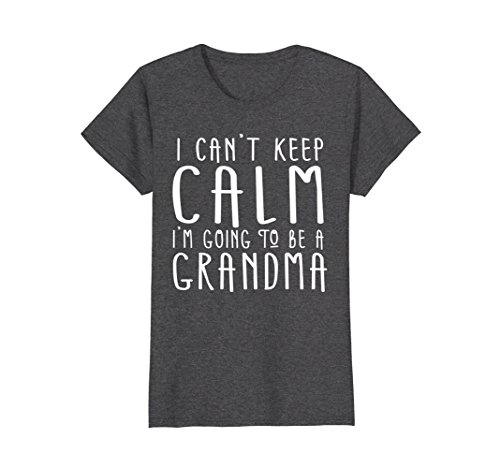 Womens I Can't Keep Calm I'm Going to be a Grandma T-Shirt - Gift XL Dark Heather (Be To Grandmother Gifts)