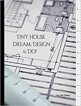 Tiny House Dream Design Do Building Design Workbook Collect Keep Design Draft Your Tiny Dream Home Ideas All In One Place Publishing Paisley Mermaid 9781653294992 Amazon Com Books