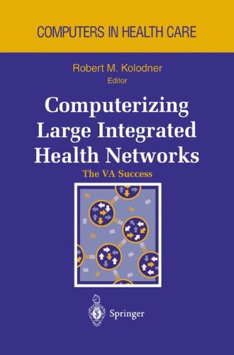 Computerizing Large Integrated Health Networks: The VA Success (Health Informatics)