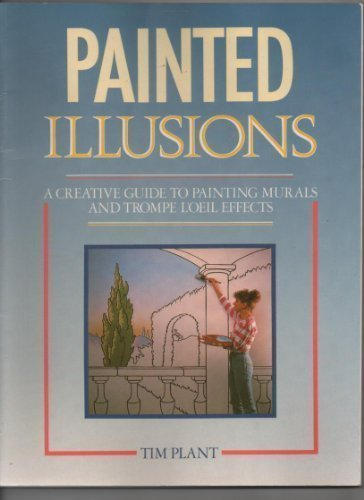 Painted Illusions: A Creative Guide to Painting Murals and Trompe L'Oeil Effects ()