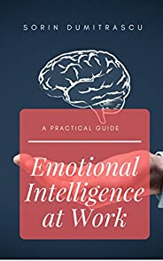 Emotional Intelligence at Work: A Practical Guide (Career Book 4)