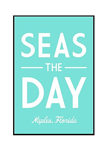 Naples, Florida - Seas the Day - Simply Said (16x24 Framed Gallery Wrapped Stretched Canvas) by Lantern Press