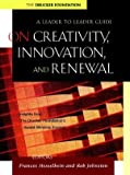 On Creativity, Innovation, and Renewal, Drucker Foundation Staff and Frances Hesselbein, 0787960675