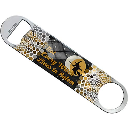 Neonblond Not Every Witch Lives in Salem Halloween Witch Flat Beer Bottle Opener Heavy Duty Bartender
