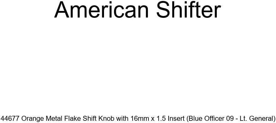 American Shifter 44677 Orange Metal Flake Shift Knob with 16mm x 1.5 Insert Blue Officer 09 - Lt. General
