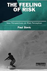 The Feeling of Risk: New Perspectives on Risk Perception (Earthscan Risk in Society) by Paul Slovic (2010-09-05)