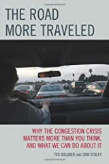 The Road More Traveled: Why the Congestion Crisis Matters More Than You Think, and What We Can Do About It Kindle Edition