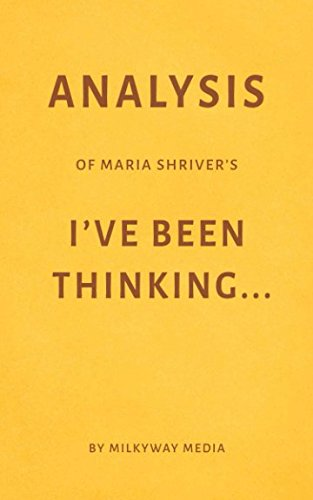 Analysis Of Maria Shriver S I Ve Been Thinking  By Milkyway Media