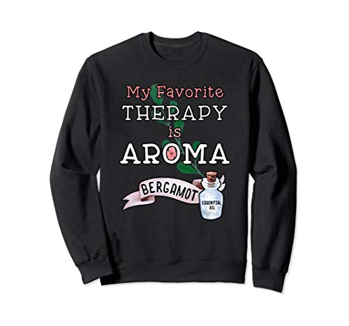 - My Favorite Therapy is Aroma - Bergamot Essential Oil  Sweatshirt