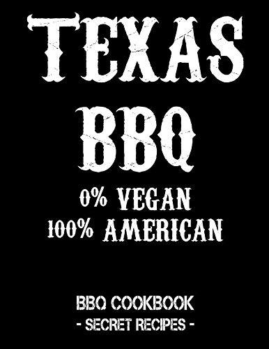Texas BBQ - 0% Vegan 100% American: BBQ Cookbook - Secret Recipes For Men by Pitmaster BBQ