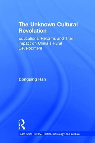 The Unknown Cultural Revolution: Educational Reforms and Their Impact on China's Rural Development, 1966-1976 (East Asia