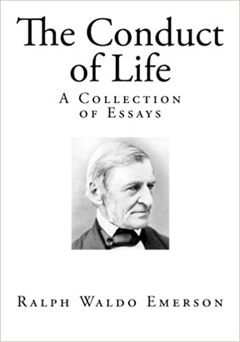 The Conduct of Life: A Collection of Essays (Classic Ralph Waldo Emerson)