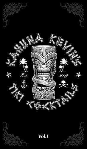 Kahuna Kevin's Tiki Cocktails - Vol. I: 40 Tropical Drink -