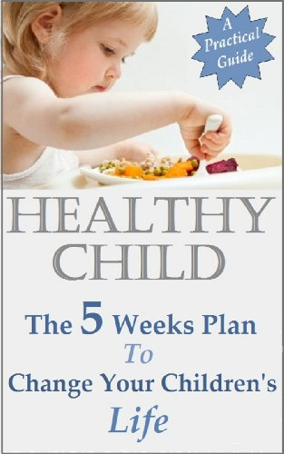 Healthy Child - the 5 weeks plan to change your children's life by [Miller, Raz]