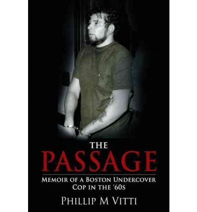Read Online { [ THE PASSAGE: MEMOIR OF A BOSTON UNDERCOVER COP IN THE '60S ] } Vitti, Phillip M ( AUTHOR ) Mar-06-2012 Paperback ebook
