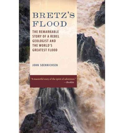 Download [(Bretz's Flood: The Remarkable Story of a Rebel Geologist and the World's Greatest Flood )] [Author: John Soennichsen] [Oct-2012] pdf epub