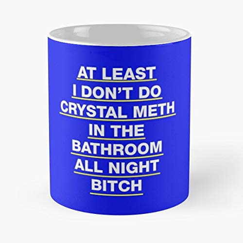 At Least I Dont Do Crystal Meth In The Bathroom All Night Bitch Funny Chinese Kid Coffee Mugs Unique Ceramic Novelty Cup (Brandy On Real Housewives Of Beverly Hills)