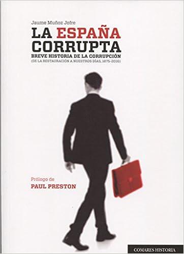 España corrupta: 1875-2015, La.: Amazon.es: Muñoz Jofre, Jaume: Libros