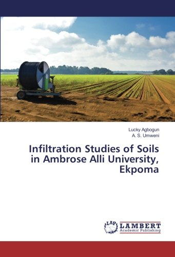 Infiltration Studies of Soils in Ambrose Alli University, Ekpoma pdf epub