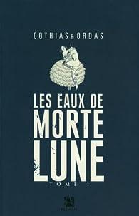 Les Eaux de Mortelune, tome 1 (roman) par Patrice Ordas