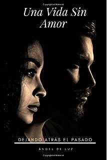 Una Vida Sin Amor: Dejando Atrás el Pasado (Spanish Edition)