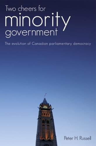 Two Cheers for Minority Government: The Evolution of Canadian Parliamentary Democracy pdf