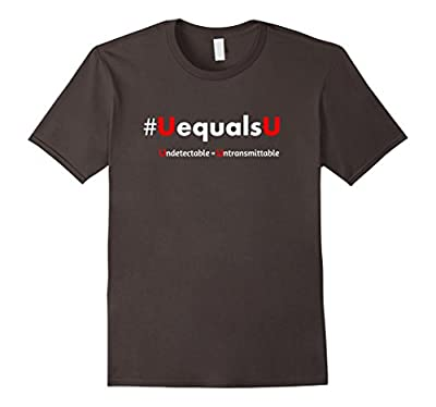UEqualsU HIV Undetectable equals Untransmittable T Shirt U=U