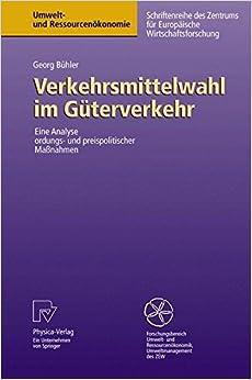 Verkehrsmittelwahl im Güterverkehr: Eine Analyse Ordungs- und Preispolitischer Maßnahmen (Umwelt- und Ressourcenökonomie) (German Edition): Eine Analyse Ordnungs- Und Preispolitischer Massnahmen