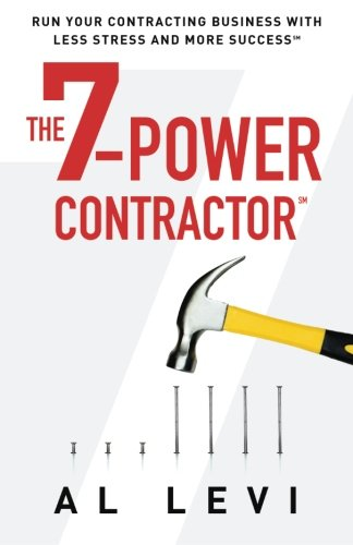 The 7-Power Contractor: Run Your Contracting Business With Less Stress and More ()