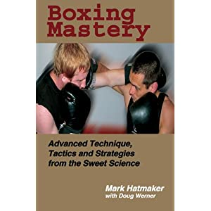 Boxing Mastery: Advanced Technique, Tactics, and Strategies from the Sweet Science Kindle Edition