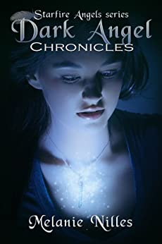 Dark Angel Chronicles, The Complete Series (Starfire Angels: Dark Angel Chronicles) by [Nilles, Melanie]
