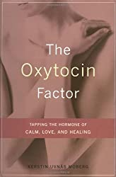 The Oxytocin Factor: Tapping the Hormone of Calm, Love and Healing